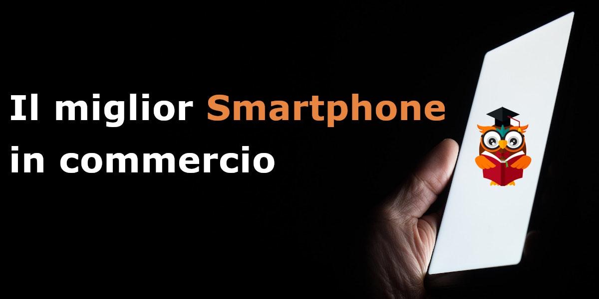 Miglior smartphone in commercio