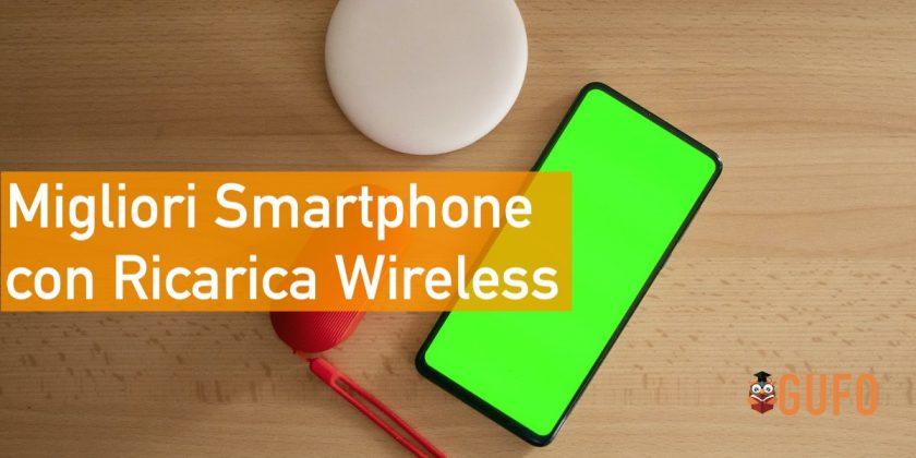 migliori smartphone ricarica wireless