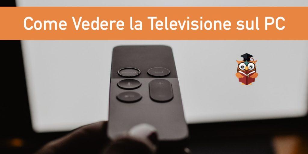 come vedere la televisione sul pc